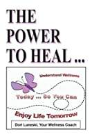 The Power to Heal: on All Levels of Spiritual, Mental, Emotional and Physical: Spiritual, Mental, Emotional, Physical