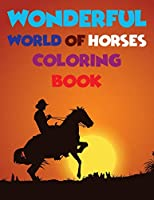Wonderful World Of Horses Coloring Book: Horse Coloring Book Cute Animals Relaxing Coloring Books For Girls