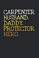 Carpenter. Daddy. Husband. Protector. Hero.: 6x9   notebook   dotgrid   120 pages   daddy   husband