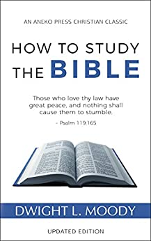 How to Study the Bible (Updated, Annotated) by [Moody, Dwight L.]
