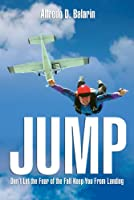 Jump: Don't Let the Fear of the Fall Keep You from Landing