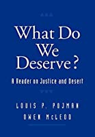 What Do We Deserve?: A Reader on Justice and Desert (Routledge Advances in International) by Unknown(1998-09-24)
