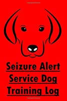 Seizure Alert Service Dog Training Log: Seizure Alert Service Dog Trainer Progress Tracker Record, Journal & Notebook