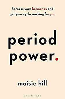 Period Power: Harness Your Hormones and Get Your Cycle Working For You by [Hill, Maisie]