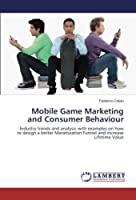 Mobile Game Marketing and Consumer Behaviour: Industry trends and analysis with examples on how to design a better Monetization Funnel and increase Lifetime Value