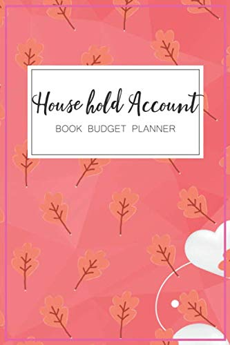 House hold Account Book Budget Planner: A Monthly Budget Planner And Weekly Budget Planner Expense Tracker Bill Organizer