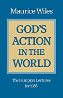 God's Action in the World: The Bampton Lectures for 1986