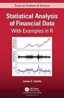 Statistical Analysis of Financial Data: With Examples In R (Chapman & Hall/CRC Texts in Statistical Science)
