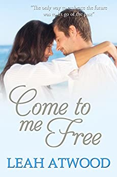 Come to Me Free: An Inspirational Romance Novel by [Atwood, Leah]