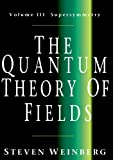 The Quantum Theory Of Fields: Supersymmetry (Quantum Theory of Fields)