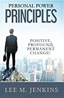 Personal Power Principles: Positive, Profound, Permanent Change!