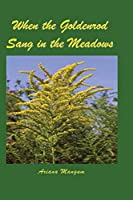 When the Goldenrod Sang in the Meadows