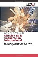 Difusión de la Cooperación Internacional: Para obtener recursos que sirvan para desarrollar proyectos a los GAD´s