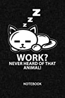 Work Never Heard Of That Animal: Lazy People NOTEBOOK Grid-lined 6x9 - Cats Journal A5 Gridded - Cat Owner Planner Lazy Cat 120 Pages SQUARED - Work Refuser Diary Not Now Soft Cover