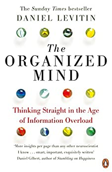The Organized Mind: Thinking Straight in the Age of Information Overload by [Levitin, Daniel]