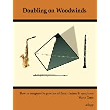Doubling on Woodwinds: How to Integrate the Practice of Flute, Clarinet & Saxophone