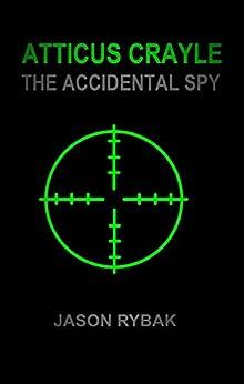 Atticus Crayle: The Accidental Spy (Mondial Book 1) by [Rybak, Jason]