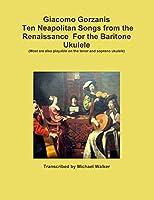 Giacomo Gorzanis Ten Neapolitan Songs from the Renaissance for the Baritone Ukulele