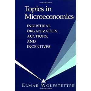 Topics in Microeconomics 1ed: Industrial Organization, Auctions, and Incentives