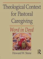 Theological Context for Pastoral Caregiving (Religion, Ministry, & Pastoral Care)
