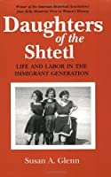 Daughters of the Shtetl: Life and Labor in the Immigrant Generation by Susan Glenn(1991-07-23)