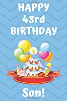 HAPPY 43rd BIRTHDAY SON!: Happy 43rd Birthday Card Journal / Notebook / Diary / Greetings / Appreciation Gift (6 x 9 - 110 Blank Lined Pages)