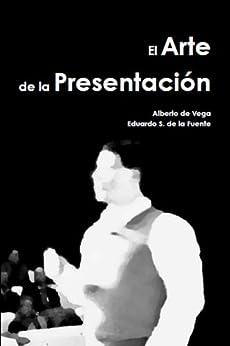 El Arte de la Presentación (Spanish Edition) by [Artesanas, Presentaciones, de Vega Luna, Alberto, S. de la Fuente, Eduardo]