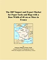 The 2007 Import and Export Market for Paper Sacks and Bags with a Base Width of 40 cm or More in France