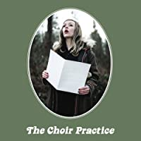 Choir Practice by Choir Practice (2007-05-03)