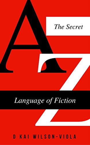 The Secret Language of Fiction: Using the secrets of fiction writing to create compelling, engaging fiction (The Secret Languages Guides Book 1) (English Edition)