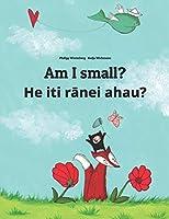 Am I small? He iti rānei ahau?: Children's Picture Book English-Maori (Dual Language/Bilingual Edition)