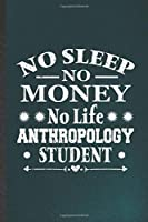 No Sleep No Money No Life Anthropology Student: Funny Blank Lined Notebook/ Journal For Anthropology, Future Anthropologist, Inspirational Saying Unique Special Birthday Gift Idea Modern 6x9 110 Pages