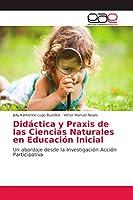 Didáctica y Praxis de las Ciencias Naturales en Educación Inicial: Un abordaje desde la Investigación Acción Participativa