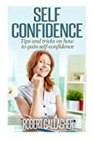 Self Confidence: Tips and Tricks on How to Gain Self-confidence