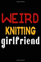 Weird Knitting Girlfriend: College Ruled Journal or Notebook (6x9 inches) with 120 pages