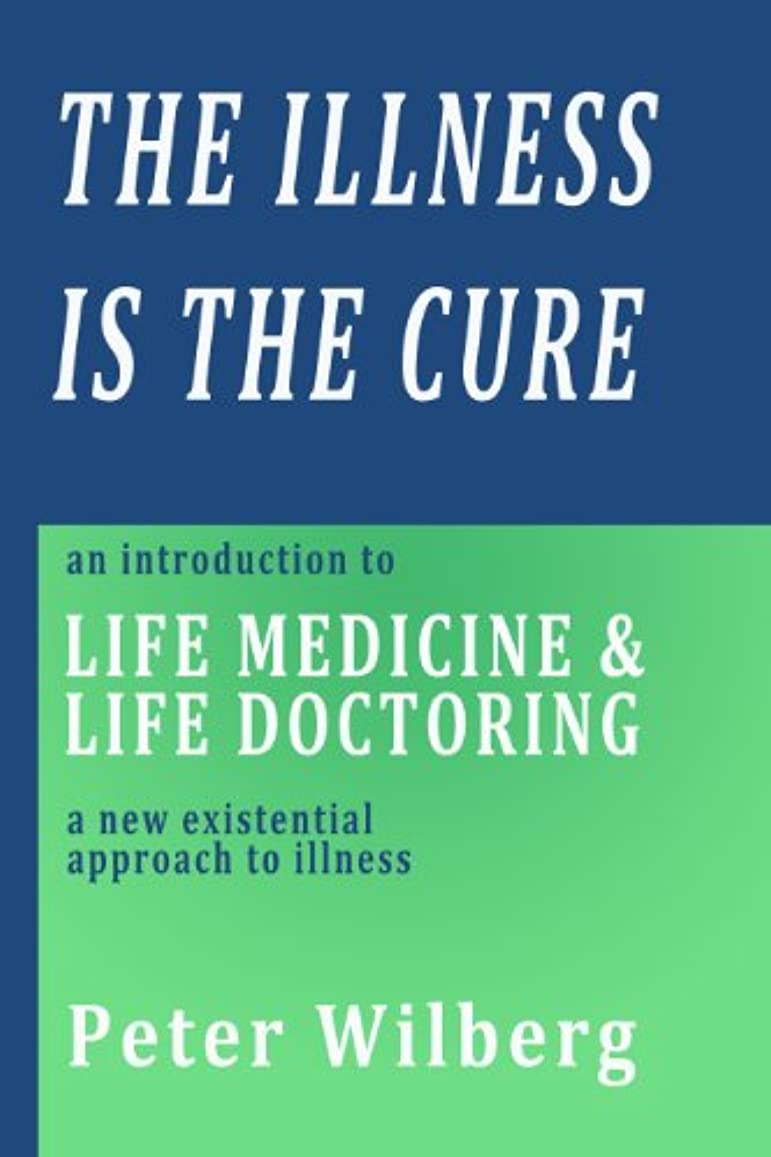 霧十代の若者たち純粋なThe Illness is the Cure - an introduction to Life Medicine and Life Doctoring - a new existential approach to illness (English Edition)