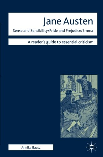 Jane Austen - Sense and Sensibility/ Pride and Prejudice/ Emma (Readers' Guides to Essential Criticism)