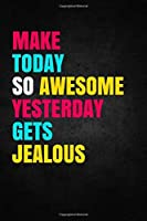 Make Today So awesome Yesterday Gets Jealous: Motivational Unique Colorful Notebook Journal Diary (110 Pages Blank 6 x 9) (Positive Notebooks) [並行輸入品]