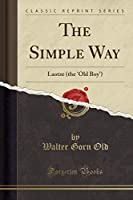 The Simple Way: Laotze (the 'old Boy') (Classic Reprint)