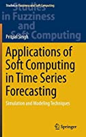 Applications of Soft Computing in Time Series Forecasting: Simulation and Modeling Techniques (Studies in Fuzziness and Soft Computing)