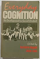 Everyday Cognition: It's Development in Social Context