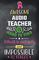 An Awesome Audio Teacher Is Hard To Find Difficult To Part With and Impossible To Forget: Blank Line Teacher Appreciation Journal / Retirement / Thank You / Year End Gift (6 x 9 - 110 Wide Pages)