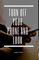 Turn off your phone and look