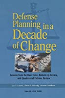 Defense Planning in a Decade of Change: Lessons from the Base Force, Bottom-Up Review, and Quadrennial Defense Review