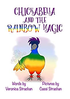 Chickabella and the Rainbow Magic (The Adventures of Chickabella Book 1) by [Strachan, Veronica]