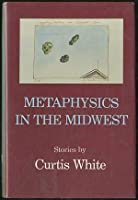 Metaphysics in the Midwest: Stories (New American Fiction Series)