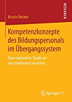 Kompetenzkonzepte des Bildungspersonals im Uebergangssystem: Eine explorative Studie an verschiedenen Lernorten