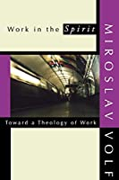 Work in the Spirit: Toward a Theology of Work