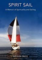 Spirit Sail: A Memoir of Spirituality and Sailing