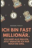 HAUSHALTSBUCH ICH BIN FAST MILLIONAeR: A5 Haushaltsbuch zum Eintragen | Spare dich zum Millionaer! | Wochenplaner | Finanzplaner | Ausgabenbuch | Familienplaner | Planner